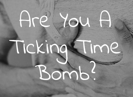 Are You A Ticking Time Bomb?