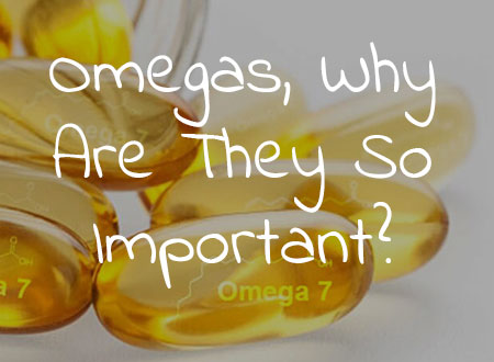 Omegas, Why Are They So Important?