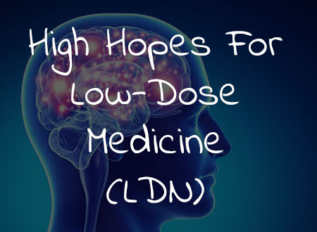 High Hopes For Low-Dose Medicine (LDN)
