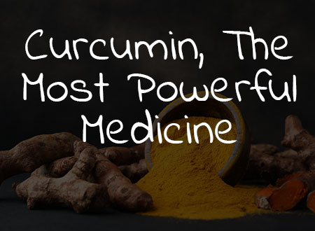 Curcumin – The Most Powerful Medicine