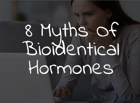 8 Myths Of Bioidentical Hormones