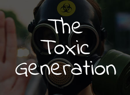 The Toxic Generation
