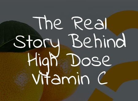 The Real Story Behind High Dose Vitamin C