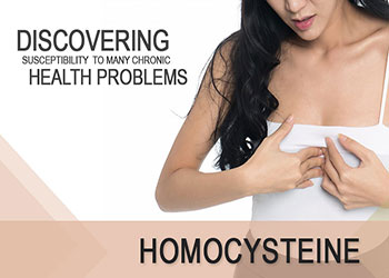 Homocysteine, Discovering Susceptibility To Many Chronic Health Problems
