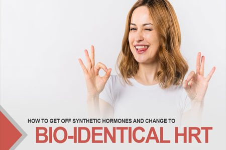 How To Get Off Synthetic Hormones And Change To Bio-identical HRT