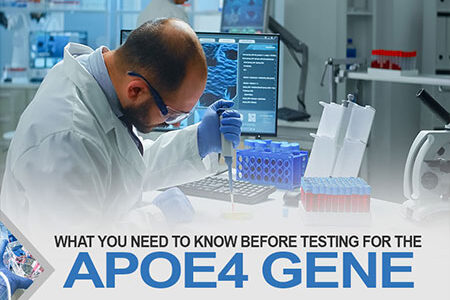 What You Need To Know Before Testing For The ApoE4 Gene